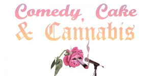 comedy, cake and cannabis
